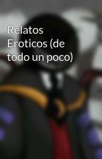 Relatos Eroticos (de todo un poco) by BoyEs07