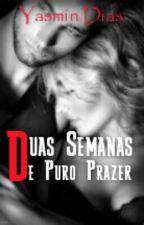 Duas Semanas De Puro Prazer by Yasmin_Dias_Prates