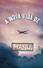 A nova vida de Manu(EM REVISÃO) by GabyTavares_