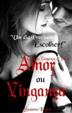Trilogia Vingança 1°Livro - Amor ou Vingança by suzanakatlen