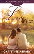 He Loves Me Not (Lily's Story, Book 1) by ChristineKersey
