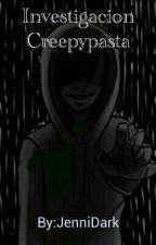 Investigacion Creepypasta.... by JenniDarknessKiller