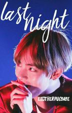 Last night- a Kim taehyung smut oneshot by exothermicbabe