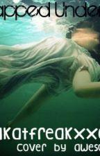 Trapped underwater by koolkatfreakXxCHNxX