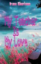 My Teacher Is My Love by IreneKharisma