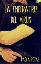 LA EMPERATRIZ DEL VIRUS by PaolaPozas