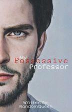 My Possessive Professor by EumaelynEnejosa_18