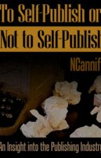 To Self-Publish or Not to Self-Publish by NCanniff