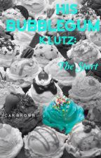 His Bubblegum Klutz: The Start #Wattys2016 by Car_Brown101