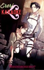 Karaoke (Ereri One-Shot) by Mrsdesrosiers17