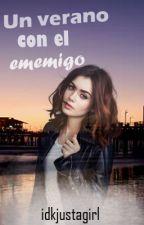 Un Verano Con El Enemigo. by idkjustagirl