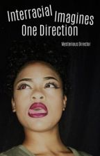 One Direction • Interracial Imagines by mysteriousdirector