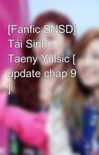 [Fanfic SNSD] Tái Sinh - Taeny Yulsic [ update chap 9 ] by HwangTaeJin