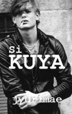 Si KUYA [COMPLETE] by jyurimae