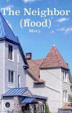 The Neighbor(hood) by notmary404