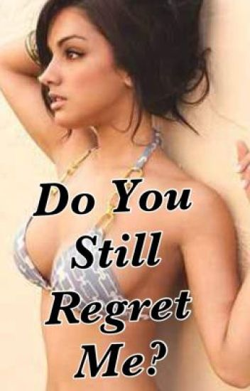 Do You Still Regret Me ?!