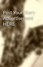 Post Your Story Advertisement HERE by coookiekiller95