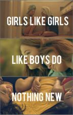 Girls Like Girls  by CrissyRox