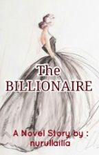 The Billionaire (PENDING) by nurullailia