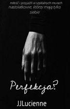 Perfekcja ?? by JJLucienne