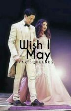 Wish I May (AlDub Fanfiction) [COMPLETED] by ParisQueen02