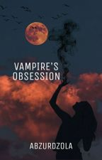 Vampire's Obsession [ON-GOING] *Editing* (Slow Update) by Bluey_AMafe