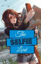 The Selfie Lord (Completed) by TheGuyWhoLoveSparks