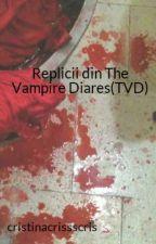 Replicii din The Vampire Diares(TVD) by cristinacrissscris