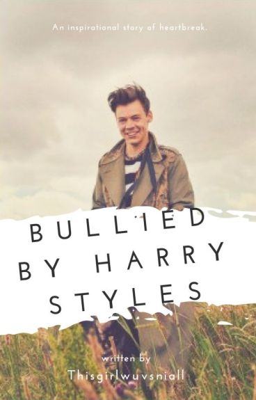 Bullied by Harry Styles (Under Editing)