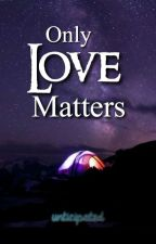 Only Love Matters by unticipated