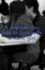 A popular boy in love with a nerd girl(High school/Secondary) by itzfirah