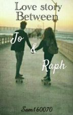Love Story between Jo and Raph Book #1 *EDITING* by XxICanBeWhoIAmxX