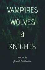 Vampires Wolves and Knights: A Jasper Hale love story Book #1 by JessicaOfSouthAfrica