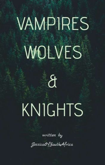 Vampires Wolves and Knights: A Jasper Hale love story Book #1