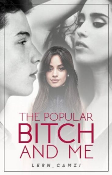 The Popular Bitch And Me (camren)