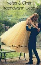 Nefes & Cihan || Irgendwann Liebe ? by Mrs_Sancak