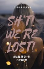 Sh*t! We're Lost! (Sequel to Sh*t! I'm Sorry!) by camerybear