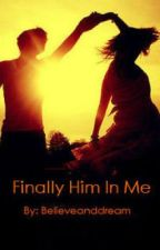 Finally Me in Him by believeanddream