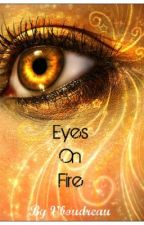 Eyes On Fire by vboudreau
