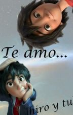 Te amo...♡[hiro y tu] by Moon_ligth