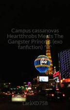 Campus cassanovas Heartthrobs Meets The Gangster Princess (exo fanfiction) ^-^ by LaraXD758