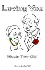 Loving You #8 : Never Too Old by AnnabelleTF