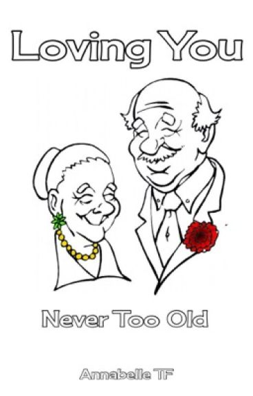 Loving You #8 : Never Too Old