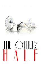 The Other Half (ON-HOLD) by CapoFamiglia