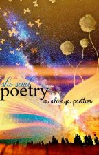 She Said Poetry Is Always Prettier by DarlingDisgrace