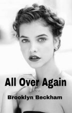 All Over Again by ZerrieForLife