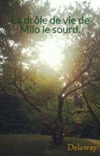 La drôle de vie de Milo le sourd. by Delaway