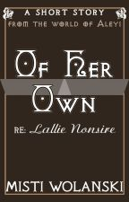 Of Her Own - Tales from Aleyi: a short story about Lallie by carradee