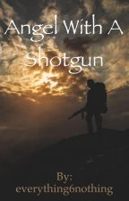 Angel With A Shotgun by everything6nothing