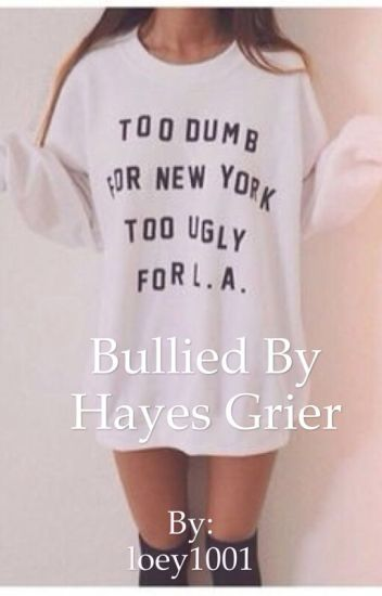 Bullied by hayes grier